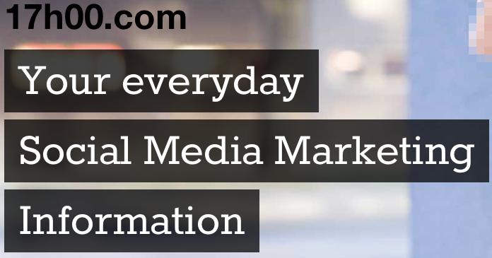 17h00_com_-_Your_everyday_Social_Media_Marketing_Information